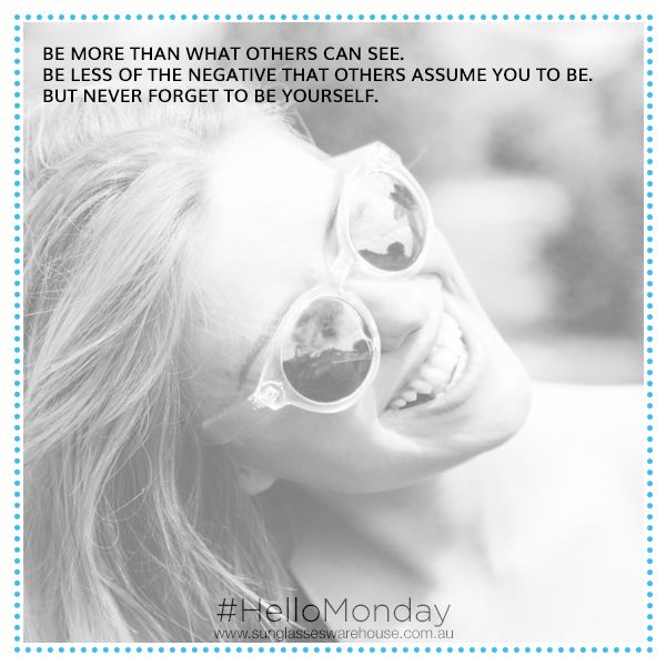 #HelloMonday: Start your week right by being you. Unleash the awesome in you by wearing cool sunglasses!  via www.sunglasseswarehouse.com.au