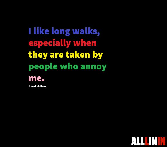 Funny quote about annoying people taking a walk.