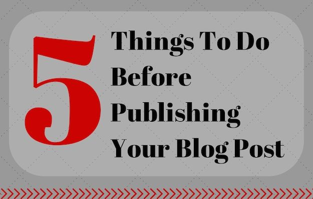 5 Things to Do Before You Publish a Blog Post | Awesomely Techie