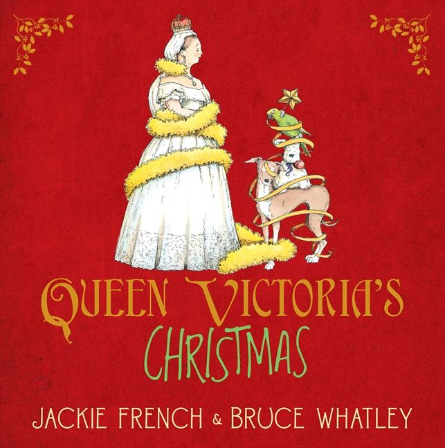 Queen Victoria's Christmas by Jackie French and Bruce Whatley