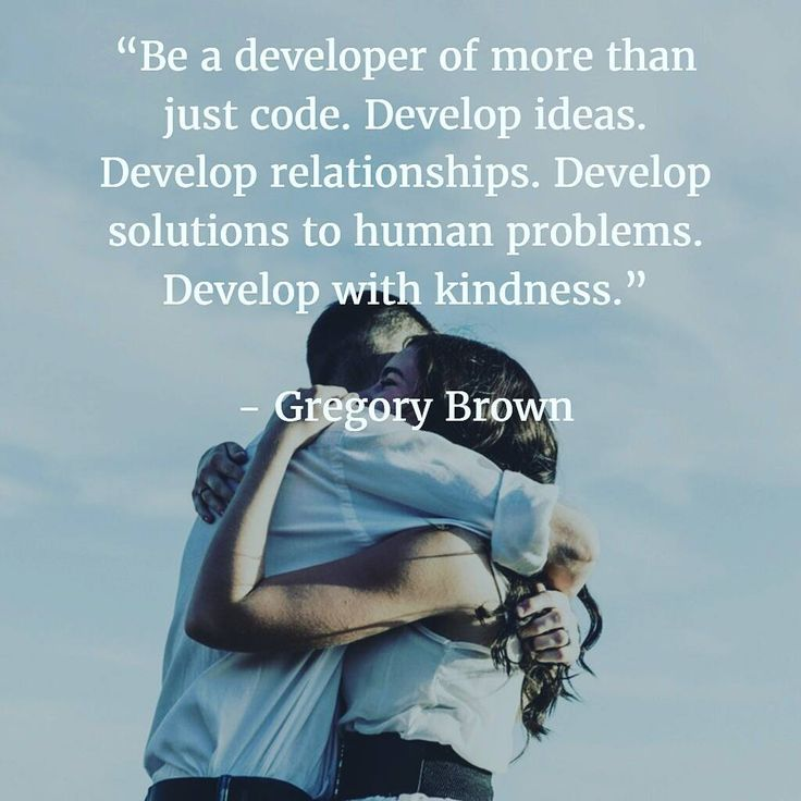 Be a developer of more than just code. Develop ideas. Develop relationships. Develop solutions to human problems. Develop with kindness - Gregory Brown    #dev #code #developer #programmer #learntocode #codeforall #kind #idea #relationship