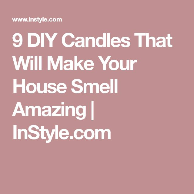 9 DIY Candles That Will Make Your House Smell Amazing | InStyle.com