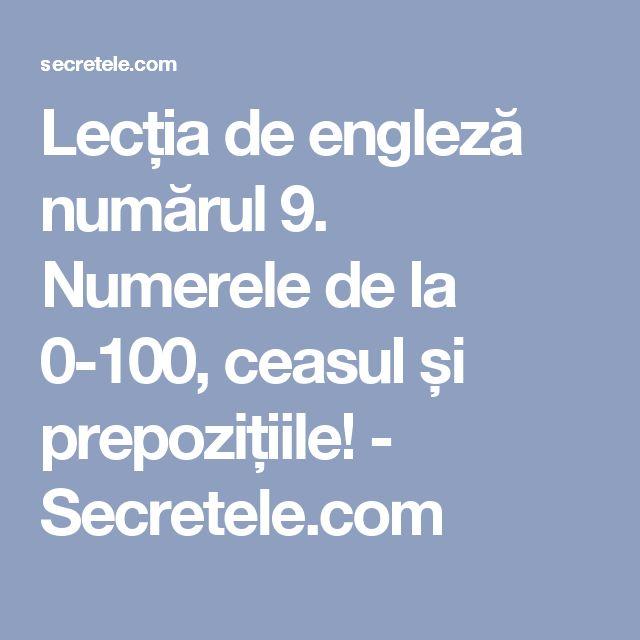Lecția de engleză numărul 9. Numerele de la 0-100, ceasul și prepozițiile! - Secretele.com