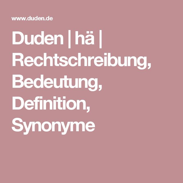 Duden   hä   Rechtschreibung, Bedeutung, Definition, Synonyme