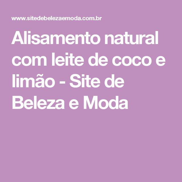 Alisamento natural com leite de coco e limão - Site de Beleza e Moda