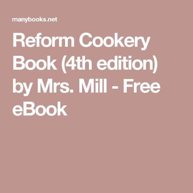 Reform Cookery Book (4th edition) by Mrs. Mill - Free eBook