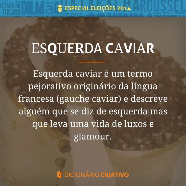 Termo pejorativo originário do francês (gauche caviar) que descreve aquele que se diz de esquerda mas que leva uma vida luxuosa.