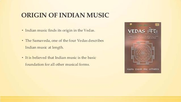 Indian music finds its origin in the Vedas .