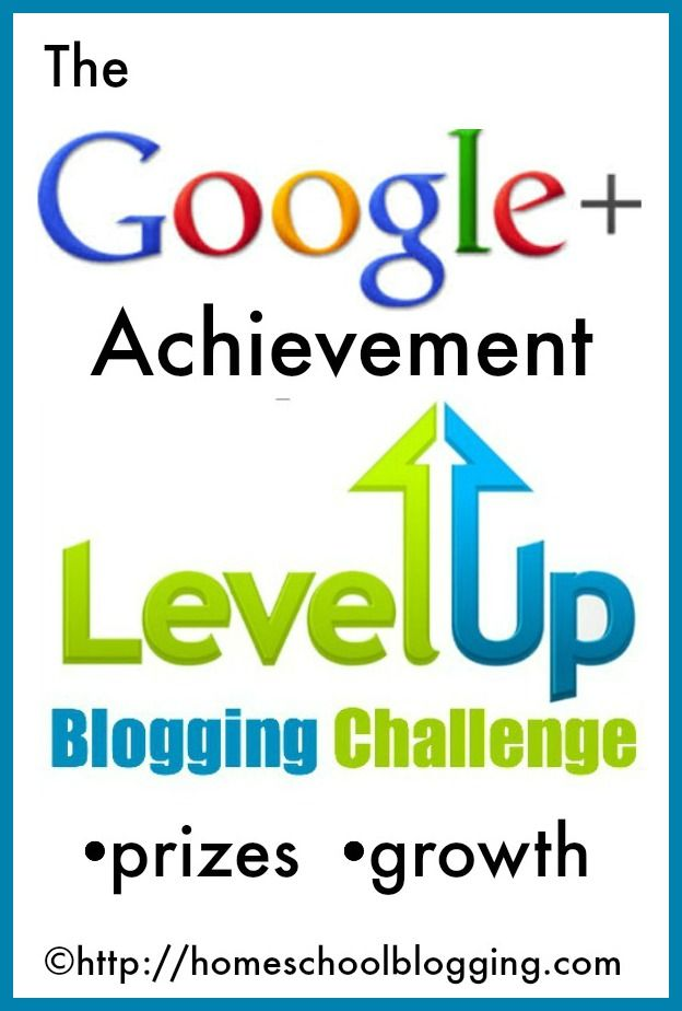 Google Plus Achievement -- the next Level UP Blogging Challenge -- come join us and win prizes!