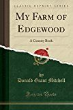 My Farm of Edgewood: A Country Book (Classic Reprint) by Donald Grant Mitchell