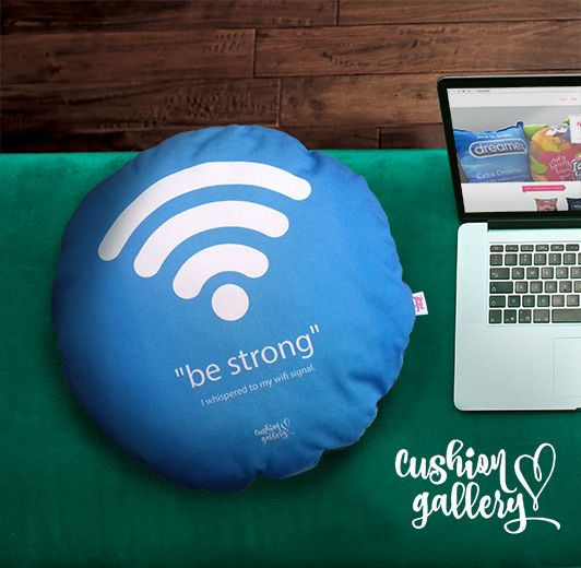 "Cushion ""Be strong. I whispered to my wifi signal"""