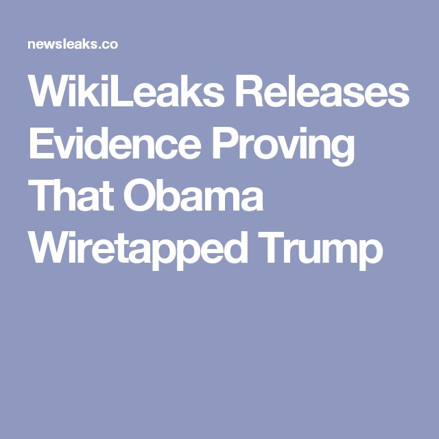 WikiLeaks Releases Evidence Proving That Obama Wiretapped Trump