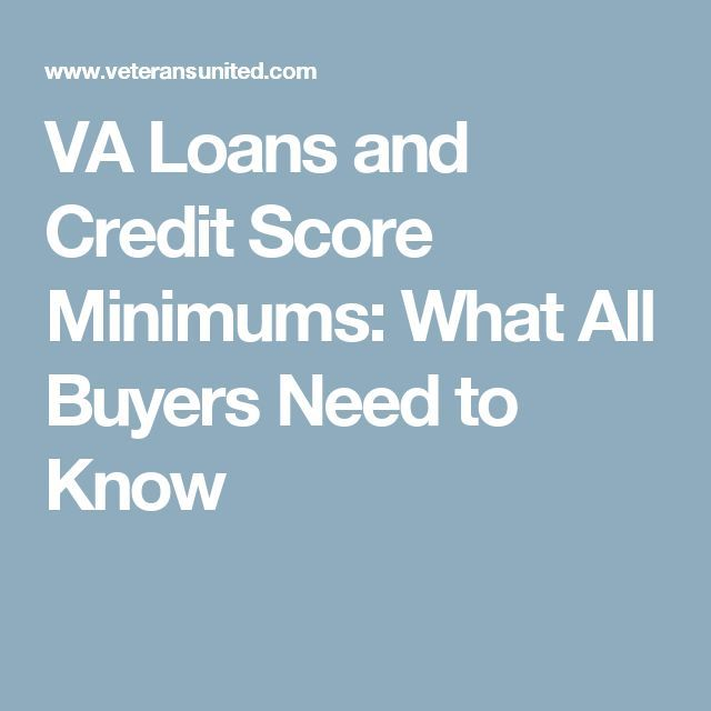 Va Loans And Credit Score Minimums What All Buyers Need To Know