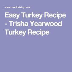 Easy Turkey Recipe - Trisha Yearwood Turkey Recipe