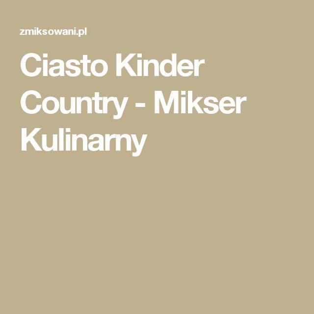 Ciasto Kinder Country - Mikser Kulinarny