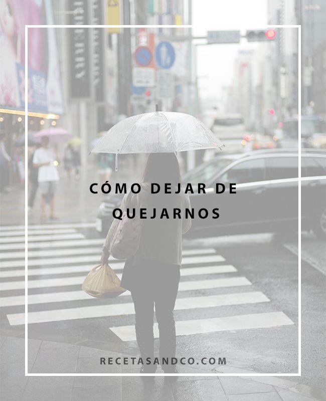 Cómo dejar de Quejarnos | Recetas and Co. (www.recetasandco.com) #quejarse #stopqueja #detoxqueja #mindfulness #optimista