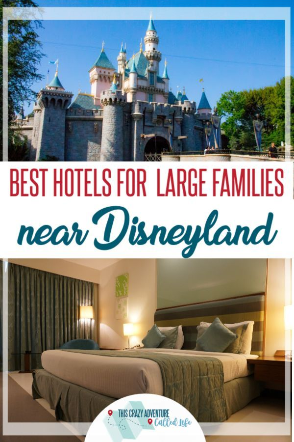 Disneyland Area Hotels For Large Families Secrets Finding Up To Eight People On A Budget Or Splurging We Have All The Insider Info
