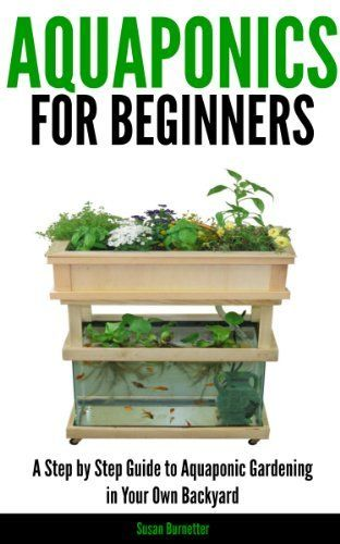 Aquaponics for Beginners - A Step by Step Guide to Aquaponic Gardening in Your Own Backyard by Susan Burnetter, http://www.amazon.com/dp/B00FA42TR8/ref=cm_sw_r_pi_dp_7ndrsb1E4NGQE