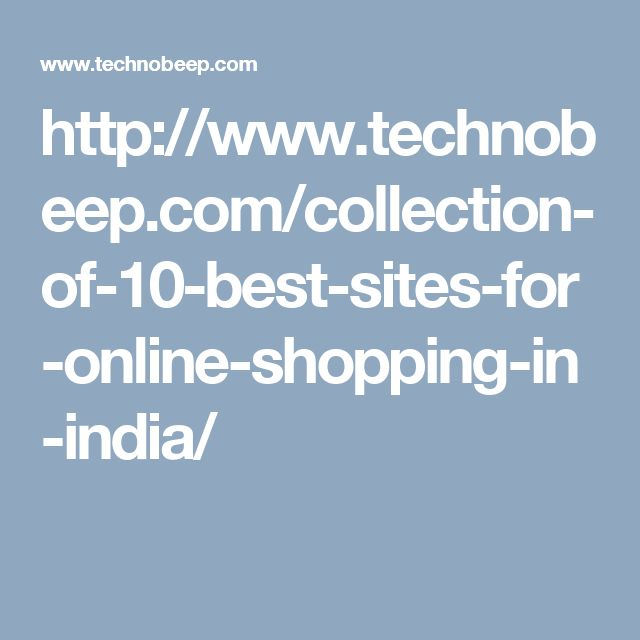 http://www.technobeep.com/collection-of-10-best-sites-for-online-shopping-in-india/