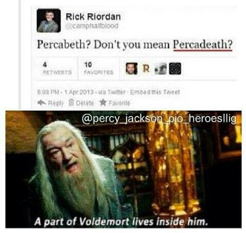 PART OF VOLDEMORT LIVES INSIDE OF RICK RIORDAN, NO DOUBT ABOUT IT.