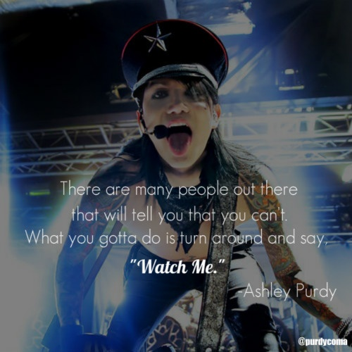 Ashley Purdy Quote                                                                     Watch me