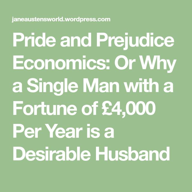 Pride and Prejudice Economics: Or Why a Single Man with a Fortune of £4,000 Per Year is a Desirable Husband