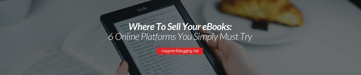 Want to sell your eBooks online but don't know where to start? Don't worry, this post has got you covered. Here are six popular platforms to start you off.