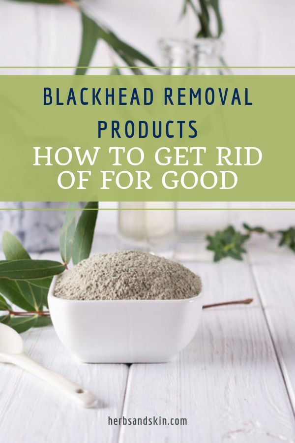 Blackhead Removal Products: How To Get Rid Of For Good