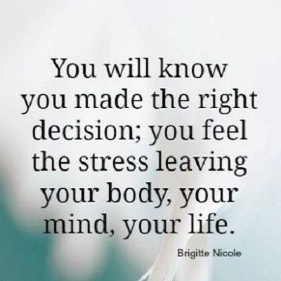 "❤ Brigitte Nicole Quote ~ Right Decision ""You will know you made the right decision; you feel the stress leaving your body, your mind, your life"". FeminineFusion.net"