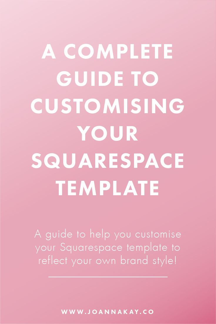 A Complete Guide to Customising Your Squarespace Template. Learn how to use the Squarespace design panel and style editor to customise your template.