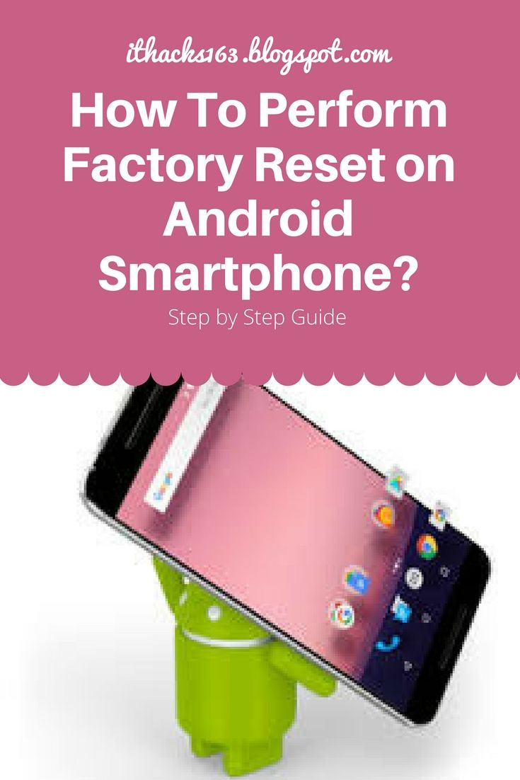 How To Perform Factory Reset On Android Smartphone Helpful Hints