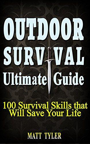 100 Outdoor Survival Skills. How To Survive Anything. Survival Guide.: (survival food, survival guide handbook, prepping pantry, survival skills book, ... skills wilderness, survival, Book 2) by Matt Tyler