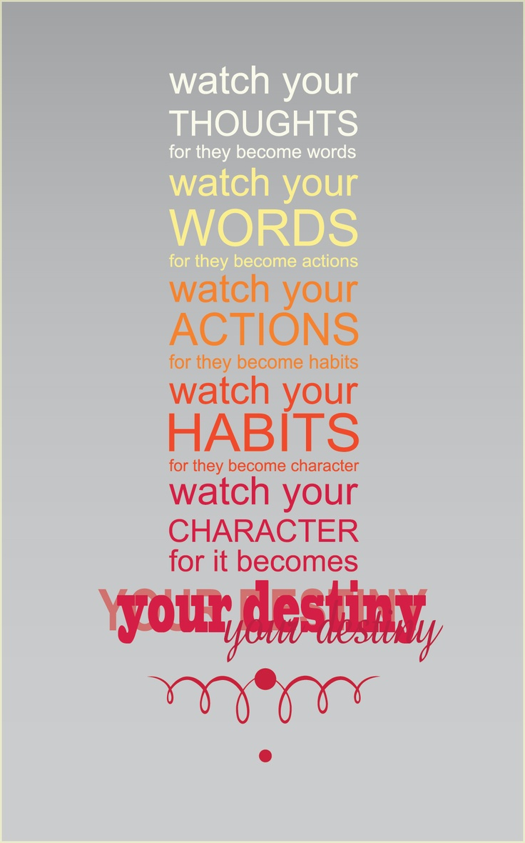 Watch your thoughts for they become words, watch your ...