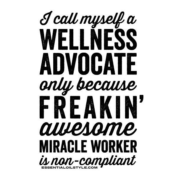 Essential Oil Funny | Essential Oil Quotes | doTERRA jokes | Young Living funny | Essential Oil Memes | Essential Oil Sayings | Essential Oil humor | Essential Oil LOL | Essential Oil Truths | Essential Oil Hilarious | I call myself a wellness advocate only because FREAKIN' AWESOME MIRACLE WORKER is non-compliant  created by www.essentialoilstyle.com