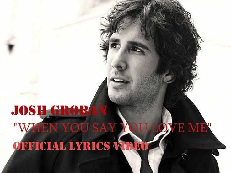 Josh Groban - When You Say You Love Me [Lyrics]