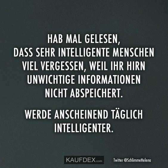 Hab mal gelesen, dass sehr intelligente Menschen viel