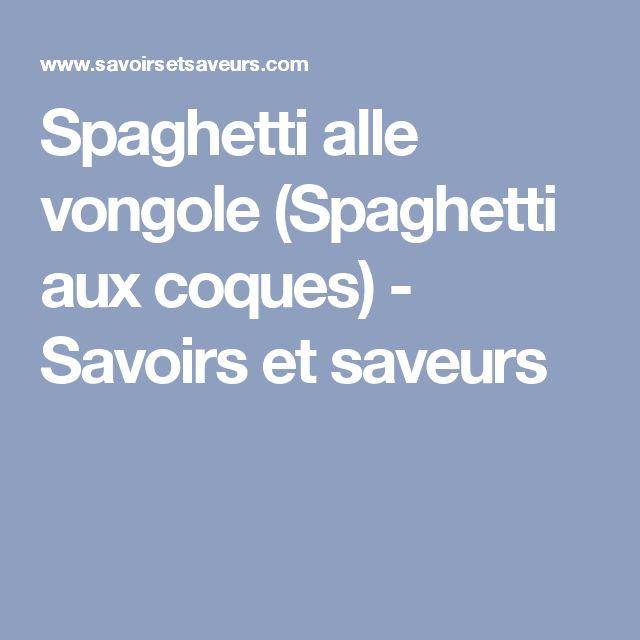 Spaghetti alle vongole (Spaghetti aux coques) - Savoirs et saveurs