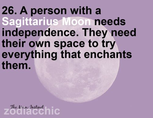 A person with a Sagittarius Moon needs independence. They need their own space to try everything that enchants them.
