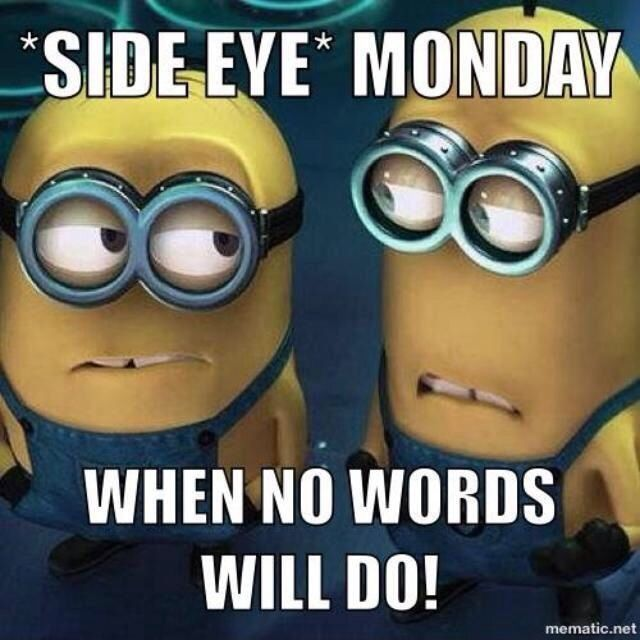 *Side Eye* Monday... When No Words Will Do! - minions