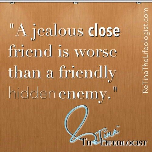 JEALOUS FRIEND|  Quotes & Thoughts by ReTina Broussard @ReTinaReIgnites @ReIgniteALife  www.ReIgniteALife.org  LIKE. SHARE. FOLLOW.