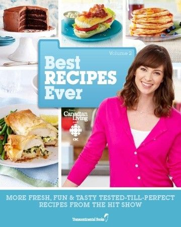 Best Recipes Ever from Canadian Living and CBC, Volume 2 More Fresh, Fun & Tasty Tested-Till-Perfect Recipes From the Hit Show by Canadian Living and CBC
