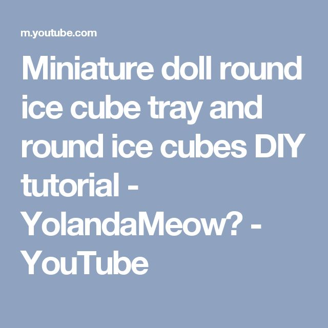 Miniature doll round ice cube tray and round ice cubes DIY tutorial - YolandaMeow♡ - YouTube