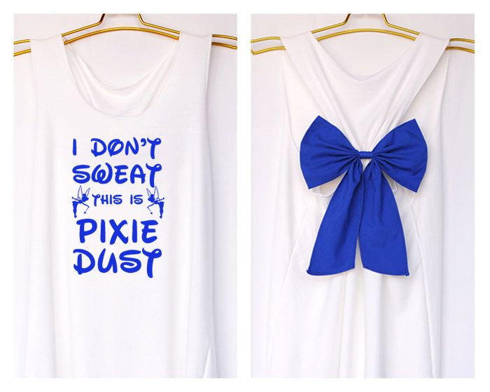 I don't sweat this is pixie dust Tank Premium with Bow : Workout Shirt - Tank Top - Bow Shirt - Razor Back Tank-Disney shirt-Tinkerbell tank by DollysBow on Etsy https://www.etsy.com/listing/215729995/i-dont-sweat-this-is-pixie-dust-tank