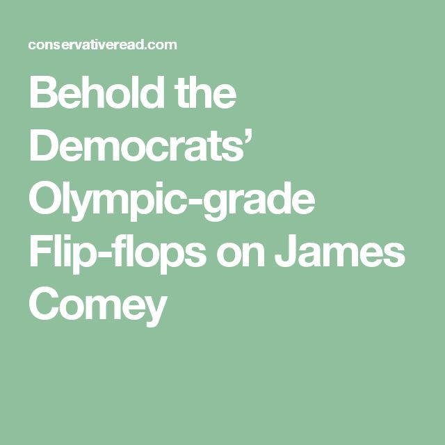 Behold the Democrats' Olympic-grade Flip-flops on James Comey