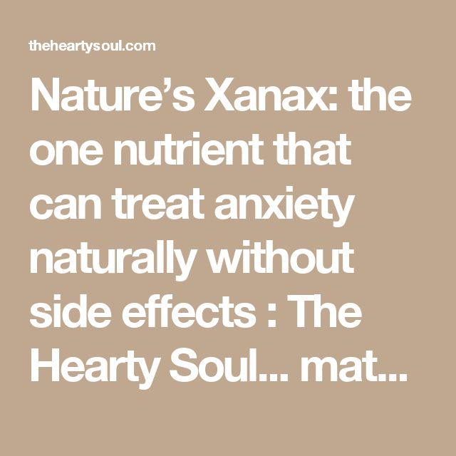 Nature's Xanax: the one nutrient that can treat anxiety naturally without side effects : The Hearty Soul... matcha tea and black tea contain it