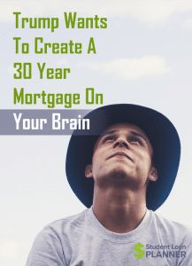 Trump's student loan repayment plan would eliminate PSLF, IBR, PAYE, and REPAYE and create a 30 year mortgage on your brain.