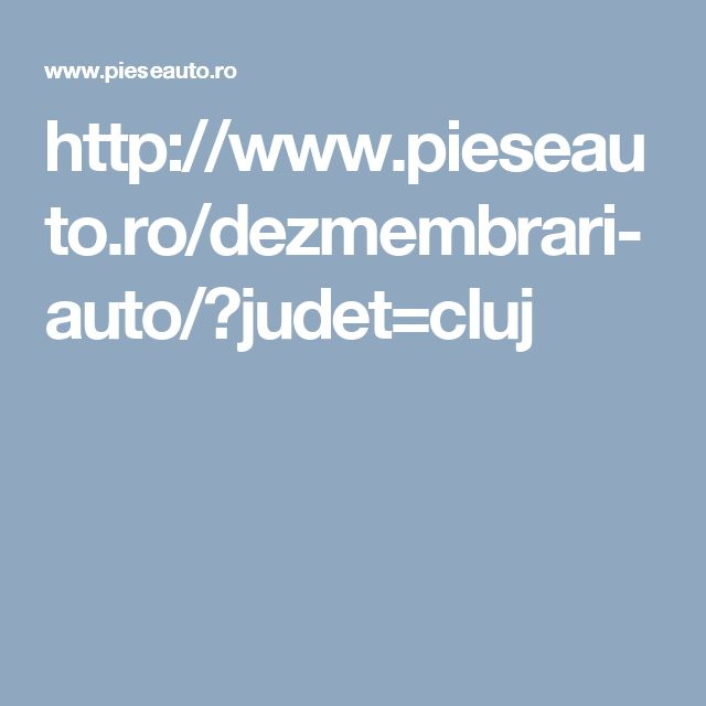http://www.pieseauto.ro/dezmembrari-auto/?judet=cluj