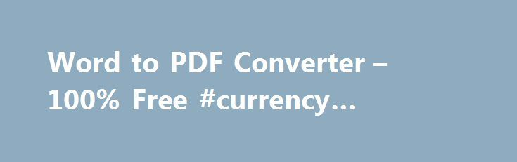 Word to PDF Converter – 100% Free #currency #convertion http://currency.remmont.com/word-to-pdf-converter-100-free-currency-convertion/  #converter from to # Frequently asked questions about our free PDF to Word service Q: Will files with confidential information be secure? Nitro uses the latest technology to ensure your data and company operational activities are safe and private. Feel safe knowing you and only you control access to your data. Nitro software and servers […]