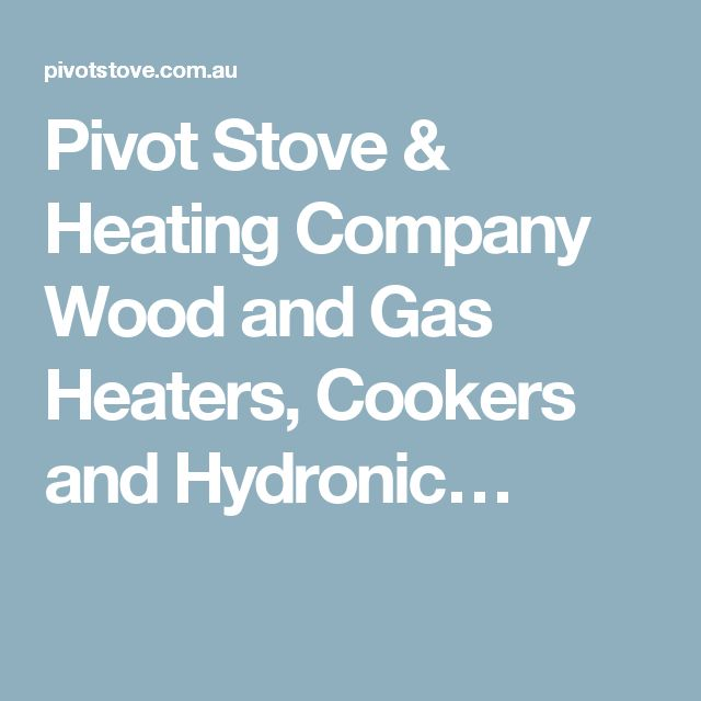 Pivot Stove & Heating Company Wood and Gas Heaters, Cookers and Hydronic…
