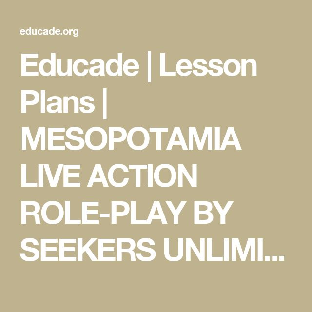 Educade | Lesson Plans | MESOPOTAMIA LIVE ACTION ROLE-PLAY BY SEEKERS UNLIMITED